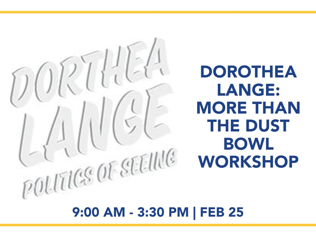 Dorothea Lange: More than the Dust Bowl Workshop | 9:00 AM - 3:30 PM | FEB 25